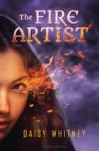 The Fire Artist ebook by Daisy Whitney