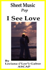 Sheet Music I See Love ebook by Lee Gabor
