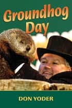 Groundhog Day ebook by Don Yoder