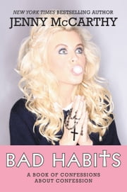 Bad Habits - A Book of Confessions about Confession ebook by Jenny McCarthy