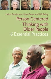 Person-Centred Thinking with Older People - 6 Essential Practices ebook by Helen Bown,Gill Bailey,Helen Sanderson,David Brindle,Dorothy Runnicles