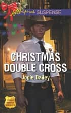 Christmas Double Cross (Mills & Boon Love Inspired Suspense) (Texas Ranger Holidays, Book 2) ebook by Jodie Bailey