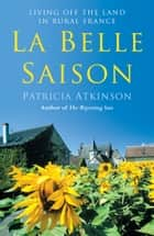 La Belle Saison ebook by Patricia Atkinson