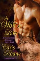 A Wolf's Love - A Paranormal Romance Short Read ebook by Caris Roane