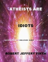 Atheists Are Idiots ebook by Robert Firth