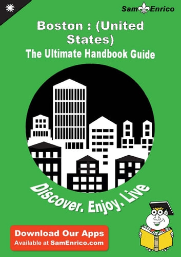 Ultimate Handbook Guide to Boston : (United States) Travel Guide - Ultimate Handbook Guide to Boston : (United States) Travel Guide ebook by Crystal Weyand