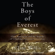 The Boys of Everest - Chris Bonington and the Tragedy of Climbing's Greatest Generation audiobook by Clint Willis