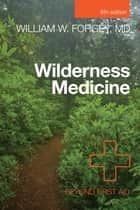 Wilderness Medicine ebook by William Forgey M.D.
