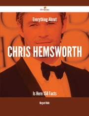 Everything About Chris Hemsworth Is Here - 158 Facts ebook by Margaret Noble