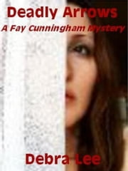 Deadly Arrows (A Fay Cunningham Mystery-Book 2) ebook by Debra Lee