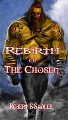 Rebirth Of The Chosen Book 1 in Secrets Of Blood & Bone ebook by Robert Sadler