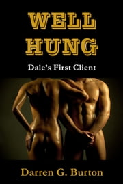 Well Hung: Dale's First Client ebook by Darren G. Burton