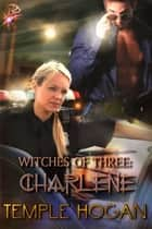 Witches of Three: Charlene - Witches of Three Series, Book Two ebook by Temple Hogan