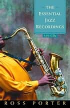 The Essential Jazz Recordings ebook by Ross Porter