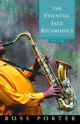 The Essential Jazz Recordings - 101 CDs ebook by Ross Porter