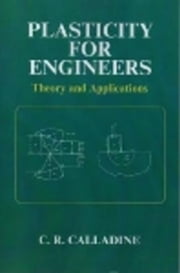 Plasticity for Engineers: Theory and Applications ebook by Calladine, C. R.