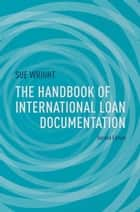 The Handbook of International Loan Documentation ebook by S. Wright