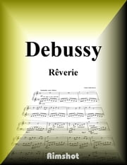 Debussy - Rêverie for Piano Solo ebook by Claude Achille Debussy,Rimshot Inc.