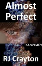 Almost Perfect ebook by RJ Crayton