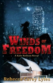 Winds of Freedom - A Kate Neilson Novel ebook by Rebecca Carey Lyles