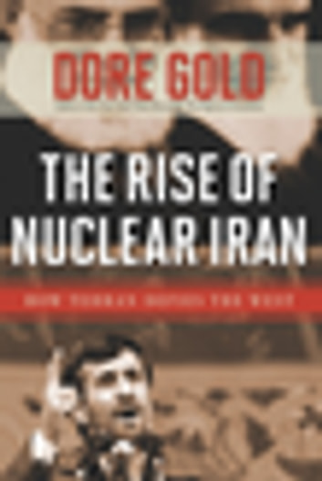 The Rise of Nuclear Iran - How Tehran Defies the West ebook by Dore Gold