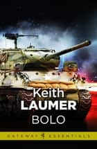 Bolo - The Annals of the Dinochrome Brigade ebook by Keith Laumer