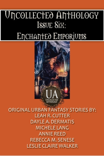Enchanted Emporiums ebook by Leah Cutter,Dayle A. Dermatis,Michele Lang,Annie Reed,Leslie Claire Walker,Rebecca M. Senese