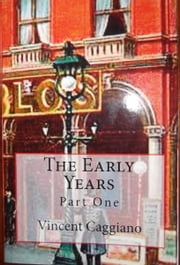 The Early Years ebook by Vincent Caggiano
