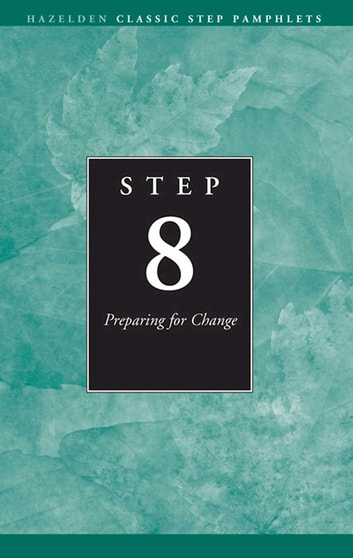 Step 8 AA Preparing for Change - Hazelden Classic Step Pamphlets ebook by Anonymous