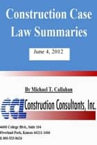Construction Case Law Summaries: June 4, 2012 ebook by CCL Construction Consultants, Inc.