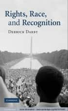 Rights, Race, and Recognition ebook by Derrick Darby