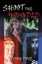 Shoot the Wounded ebook by Lynn Dove