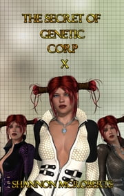 The Secret of Genetic Corp X ebook by Shannon McRoberts