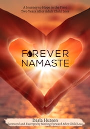 FOREVER+NAMASTE:A+JOURNEY+TO+HOPE+IN+THE+FIRST+TWO+YEARS+AFTER+ADULT+CHILD+LOSS