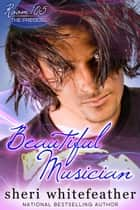 Beautiful Musician ebook by Sheri Whitefeather