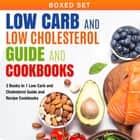 Low Carb and Low Cholesterol Guide and Cookbooks (Boxed Set): 3 Books In 1 Low Carb and Cholesterol Guide and Recipe Cookbooks - 3 Books In 1 Low Carb and Cholesterol Guide and Recipe Cookbooks ebook by Speedy Publishing