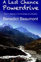 A Last Chance Powerdrive Part 4 Walking in the Footsteps of a Buddha ebook by Benedict Beaumont