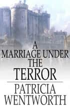A Marriage Under the Terror 電子書 by Patricia Wentworth