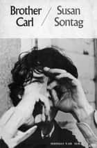 Brother Carl - A Screenplay ebook by Susan Sontag