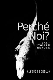Easy Italian Reader: Perché Noi? ebook by Alfonso Borello