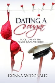 Dating A Cougar - Book One of the Never Too Late Series ebook by Donna McDonald