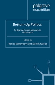 Bottom-Up Politics - An Agency-Centred Approach to Globalization ebook by