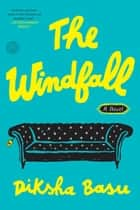The Windfall - A Novel ebook by Diksha Basu