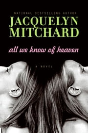 All We Know of Heaven - A Novel ebook by Jacquelyn Mitchard