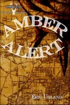 Amber Alert ebook by Eric Ugland