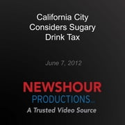 California City Considers Sugary Drink Tax audiobook by PBS NewsHour