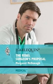 The Rebel Surgeon's Proposal ebook by Margaret McDonagh