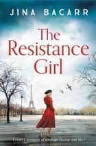 The Resistance Girl - A heartbreaking World War 2 historical fiction novel for 2021 ebook by