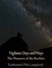 Vigilante Days and Ways; The Pioneers of the Rockies (Vol 1)