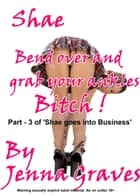 Shae- Bend over and grab your ankles, Bitch ebook by Jenna Graves